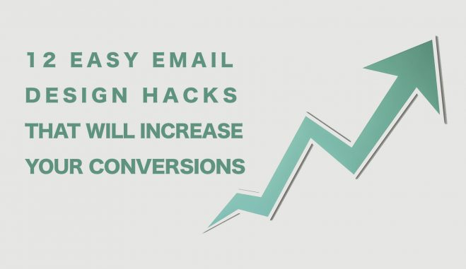 12 Easy Email Design Hacks That Will Increase Your Conversions