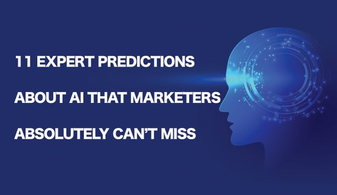 11 Expert Predictions About AI That Marketers Absolutely Can't Miss