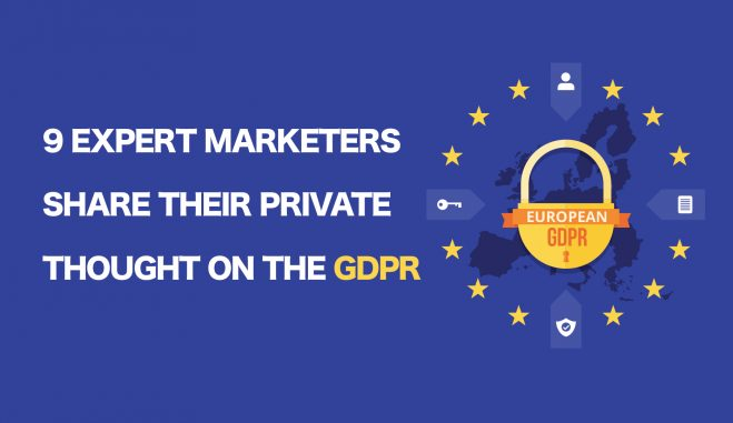 9 Expert Marketers Share Their Private Thoughts on the GDPR