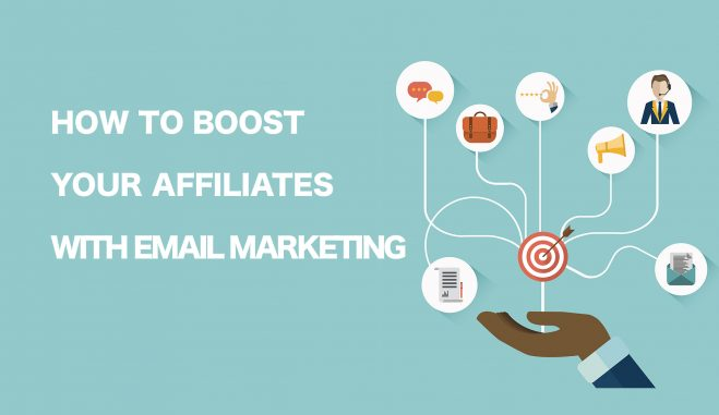 How To Boost Your Affiliates With Email Marketing