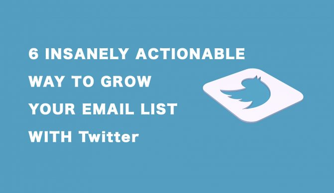 6 Insanely Actionable Ways to Grow Your Email List With Twitter